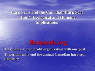 Harp Seals and the Canadian Harp Seal 'Hunt ': Ecological  and Humane Implications