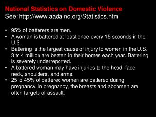National Statistics on Domestic Violence  See: http://www.aadainc.org/Statistics.htm  95\% of batterers are men.