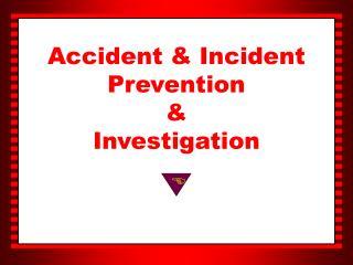 Accident & Incident  Prevention  & Investigation