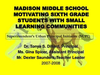 MADISON MIDDLE SCHOOL MOTIVATING SIXTH GRADE STUDENTS WITH SMALL LEARNING COMMUNITIES