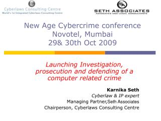 Launching Investigation, prosecution and defending of a computer related crime Karnika Seth Cyberlaw & IP expert Man