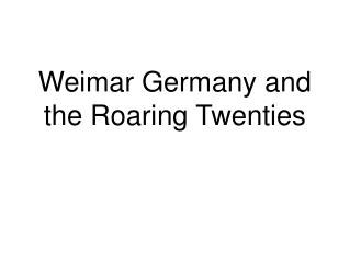 Weimar Germany and the Roaring Twenties