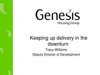 Keeping up delivery in the downturn Tracy Williams Deputy Director of Development