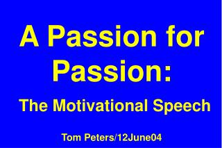 A Passion for Passion:  The Motivational Speech  Tom Peters