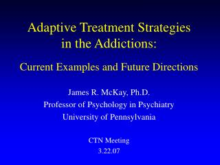 Adaptive Treatment Strategies  in the Addictions: Current Examples and Future Directions