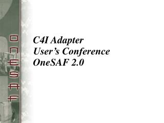 C4I Adapter User's Conference OneSAF 2.0