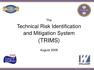 The Technical Risk Identification  and Mitigation System (TRIMS) August 2008