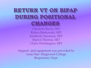 Return VT on  BIPap  DURING POSITIONAL CHANGES