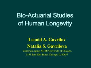 Bio-Actuarial Studies  of Human Longevity