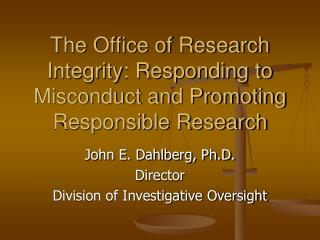 The Office of Research Integrity: Responding to Misconduct and Promoting Responsible Research