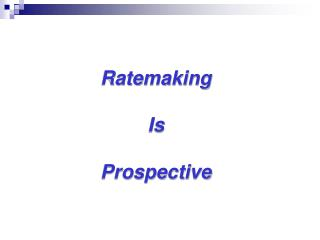 Ratemaking  Is  Prospective