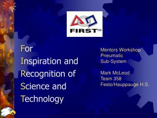 Mentors Workshop Pneumatic  Sub-System Mark McLeod Team 358 Festo/Hauppauge H.S.