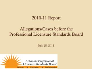 2010-11 Report Allegations/Cases before the  Professional Licensure Standards Board July 28, 2011