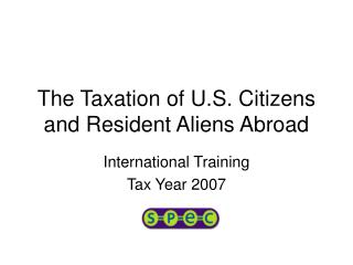 The Taxation of U.S. Citizens and Resident Aliens Abroad