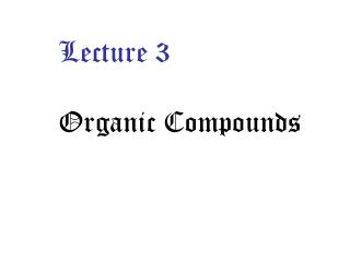 Lecture 3 Organic Compounds