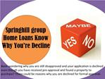 Springhill Group Home Loans:Know Why You're Decline