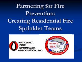Partnering for Fire Prevention:  Creating Residential Fire Sprinkler Teams
