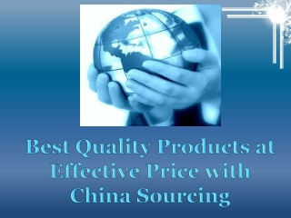 Best Quality Products at Effective Price with  China Sourcing