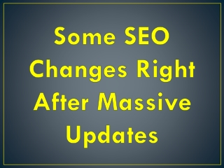 Some SEO Changes Right After Massive Updates