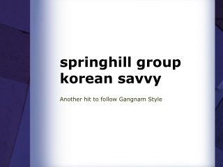 springhill group korean savvy- Another hit to follow Gangnam