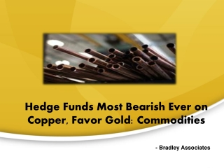 Hedge Funds Most Bearish Ever on Copper, Favor Gold: Commodi