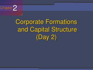 Corporate Formations  and Capital Structure Day 2