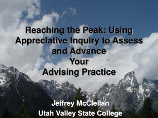 Reaching the Peak: Using Appreciative Inquiry to Assess and Advance  Your Advising Practice
