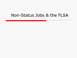 Non-Status Jobs & the FLSA