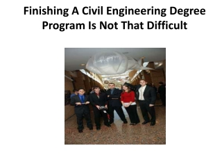 Finishing A Civil Engineering Degree Program Is Not That Di