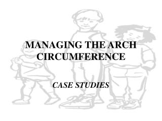 MANAGING THE ARCH CIRCUMFERENCE