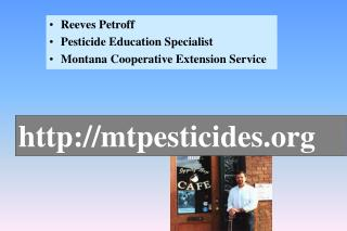 Reeves Petroff Pesticide Education Specialist Montana Cooperative Extension Service