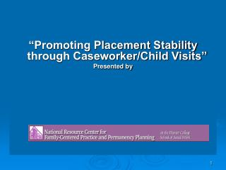 """Promoting Placement Stability through Caseworker/Child Visits"" Presented by"