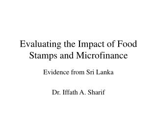 Evaluating the Impact of Food Stamps and Microfinance