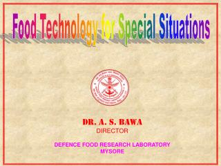 DR. A. S. BAWA DIRECTOR DEFENCE FOOD RESEARCH LABORATORY MYSORE