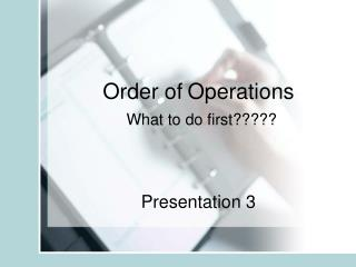 Order of Operations What to do first?????