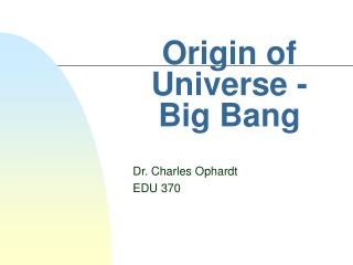 Origin of Universe -  Big Bang