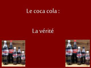Le coca cola : La vérité