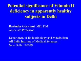 Potential significance of Vitamin D deficiency in apparently healthy subjects in Delhi