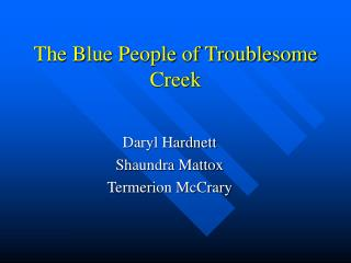 The Blue People of Troublesome Creek