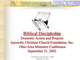 Biblical Discipleship Domestic Action and Projects Apostolic Christian Church Foundation, Inc.  Ohio Area Ministers Conf