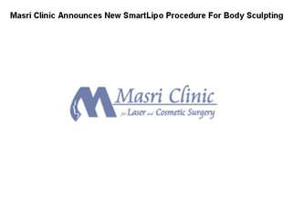 Masri Clinic Announces New SmartLipo Procedure For Body Scul
