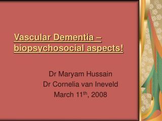 Vascular Dementia – biopsychosocial aspects!