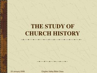 THE STUDY OF CHURCH HISTORY