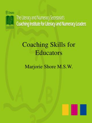 Coaching Skills for Educators Marjorie Shore M.S.W.