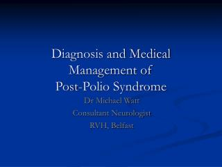 Diagnosis and Medical Management of  Post-Polio Syndrome