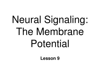 Neural Signaling: The Membrane Potential