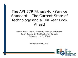 The API 579 Fitness-for-Service Standard – The Current State of Technology and a Ten Year Look Ahead