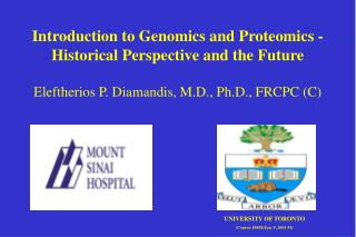 Introduction to Genomics and Proteomics - Historical Perspective and the Future Eleftherios P. Diamandis, M.D., Ph.D., F