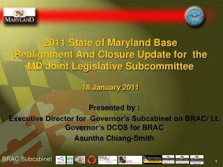 2011 State of Maryland Base Realignment And Closure Update for  the MD Joint Legislative Subcommittee 18 January 2011