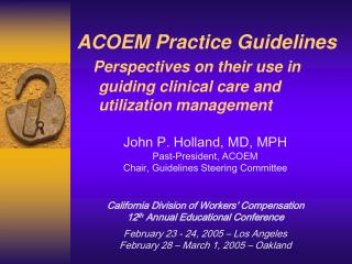 ACOEM Practice Guidelines Perspectives on their use in       guiding clinical care and       utilization management